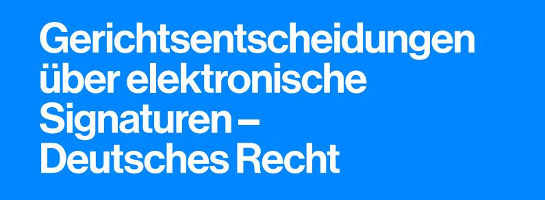 Gerichtsentscheidungen über elektronische Signaturen - Deutsches Recht